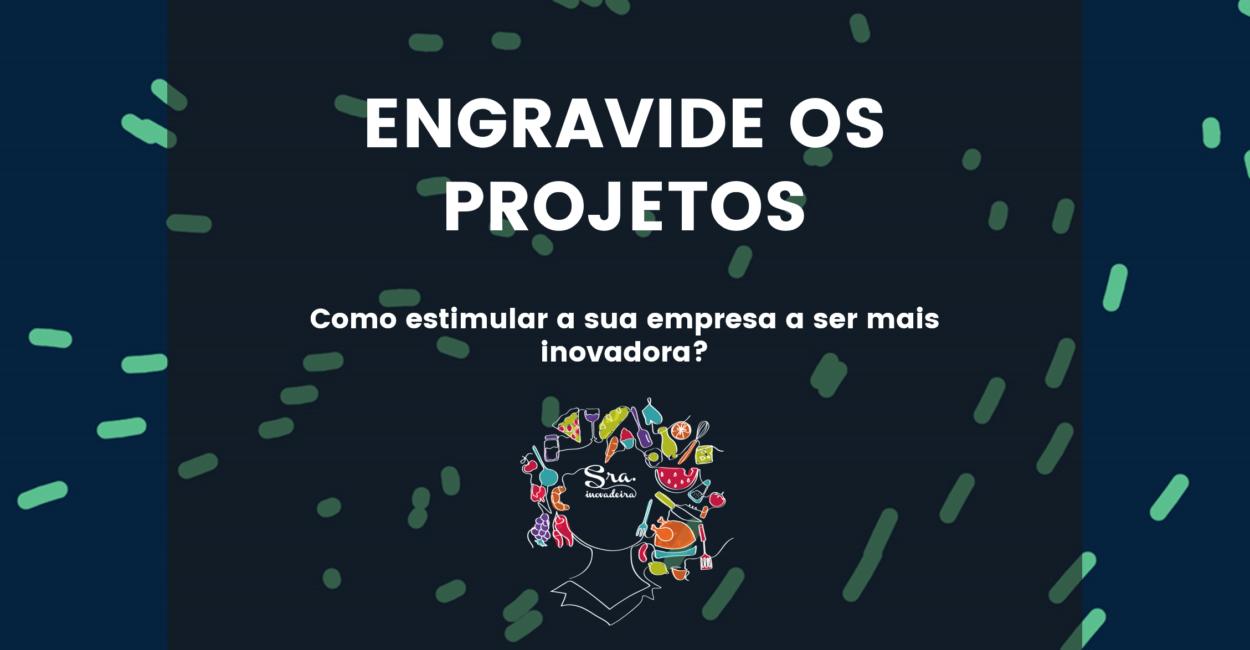 INICIATIVA 7 – ENGRAVIDE OS PROJETOS ANTES DE APRESENTÁ-LOS